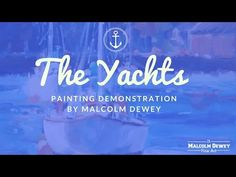 The Yachts Painting Demonstration: See how to paint yachts in an impressionist style. Painting by Malcolm Dewey Oil Painting Tips, Painting Courses, Painting Lessons, Painting Techniques, Art Lessons, Art Tutorials, Painting Tutorials, Your Paintings, Yachts