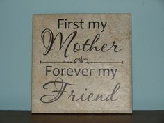 First my Mother Forever my Friend, Father, Sister, Brother, Decorative Tile, Plaque, sign, saying