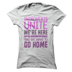 Introverts Unite - Funny Social Anxiety T Shirt - Buy this humorous slogan tee shirt at http://www.sunfrogshirts.com/Funny/Introverts-Unite--Funny-Social-Anxiety-T-Shirt-White-Ladies.html?17830
