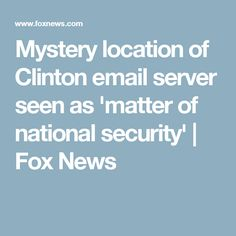 Mystery location of Clinton email server seen as 'matter of national security' | Fox News