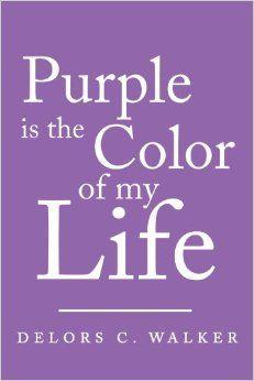 Purple Is The Color Of My Life: Delors C. Walker: 9781434353818: Amazon.com: Books