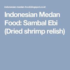 Indonesian Medan Food: Sambal Ebi (Dried shrimp relish)