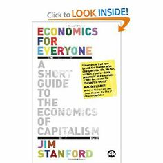 Economics for Everyone: A Short Guide to the Economics of Capitalism by Jim Stanford. $18.13. Publisher: Pluto Press (May 20, 2008). Publication: May 20, 2008. Author: Jim Stanford