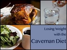 "By spacing out your meals and drinking lots of water every day, you can lose weight with the ""caveman"" diet."