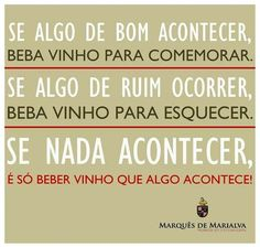 É só beber vinho L Quotes, Some Quotes, Cave, Just Be Happy, In Vino Veritas, Wine Online, True Feelings, Wine Time, Wine And Beer