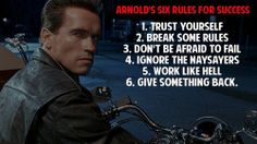 http://gagnamite.com/wp-content/uploads/2013/05/arnolds_six_rules_for_success_trust_yourself_break_some_rules_dont_be_afraid_to_fail_ignore_...