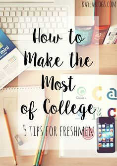 How to Make the Most of College: 5 Tips for Freshmen