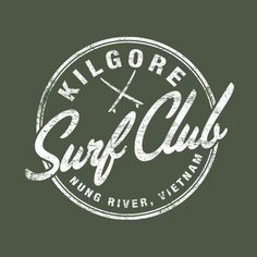 "Kilgore Surf Club - Nung River, Vietnam. Inspired by the 1979 movie ""Apocalypse Now"". #tshirt $20"