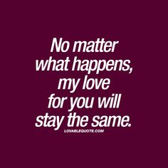 Quotes love for her no matter what 57 ideas I Will Always Love You Quotes, I Love Her Quotes, Always Quotes, Sweet Love Quotes, My Life Quotes, This Is Us Quotes, Love Yourself Quotes, Quotes For Him, Relationship Quotes