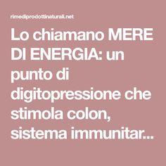 Lo chiamano MERE DI ENERGIA: un punto di digitopressione che stimola colon, sistema immunitario e l'autoguarigione