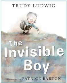 """""""The Invisible Boy"""" Trudy Ludwig (illustrated by Patrice Barton) 2013"""