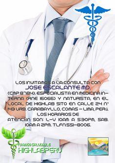 #HIGHLABPERU LABORATORIO PERUANO DE PRODUCTOS NATURALES. #CONSULTORIOMEDICO ESPECIALISTA. Los invitamos a la consulta con JOSE ESCALANTE MD. (CMP 8784). Especialista en Medicina Interna (RNE 16066) y Naturista, en el local de HighLab sito en Calle 24 N° 143 Urb. Carabayllo, Comas - Lima, Perú. Los horarios de atención son: L-V 10am a 5:30pm, Sab. 10am a 2pm. Tlfn:551-8006. #SALUDNATURAL de HIGH LAB PERU.