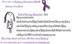 November is Epilepsy Awareness Month...because it matters. Fact of the day, Nov 30th.