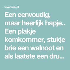 Een eenvoudig, maar heerlijk hapje.. Een plakje komkommer, stukje brie een walnoot en als laatste een drupje honing erop ....... Foto geplaatst door mnq1973 op Welke.nl