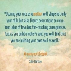 Own Your Life-Sally Clarkson. Vision That Lives for a Lifetime — the Better Mom Moving On Quotes, Mommy Quotes, Me Quotes, Sally Clarkson, Parenting Quotes, Parenting 101, Mothers Love, Quotes To Live By, Stay At Home Mom Quotes