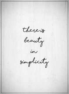 Quotes There is beauty in simplicity.