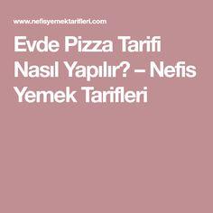 Evde Pizza Tarifi Nasıl Yapılır? – Nefis Yemek Tarifleri