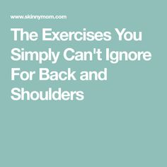 The Exercises You Simply Can't Ignore For Back and Shoulders