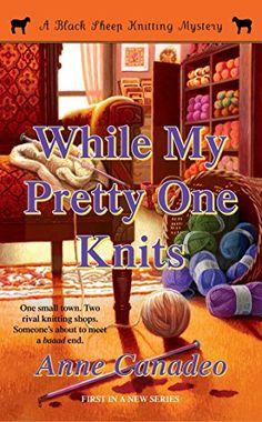 While My Pretty One Knits (A Black Sheep Knitting Mystery) by Anne Canadeo