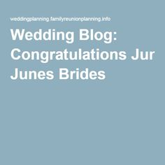 Wedding Blog: Congratulations Junes Brides