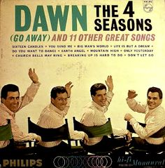 """""""Dawn (Go Away)"""" (1964, Philips) by The 4 Seasons. I have my dad's vinyl copy of this. :)"""