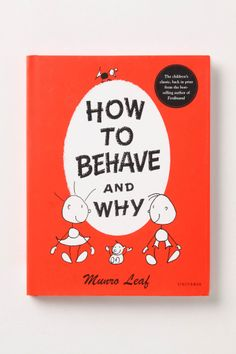 How to behave and why.   by Munro Leaf