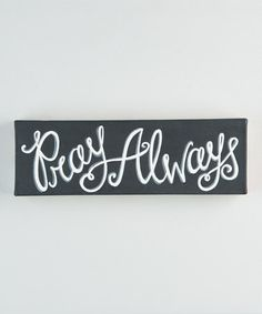 Another great find on #zulily! 'Pray Always' Wrapped Canvas #zulilyfinds