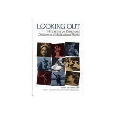 Looking Out: Perspectives on Dance and Criticism in a Multicultural World co-edited by David Gere, CSW Affiliated Faculty Member