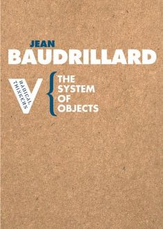The System of Objects (Radical Thinkers) by Jean Baudrillard, http://www.amazon.com/dp/1844670538/ref=cm_sw_r_pi_dp_-xTKsb0WBZHAE623