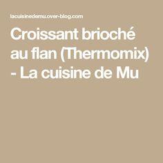 Croissant brioché au flan (Thermomix) - La cuisine de Mu