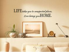 LIFE takes you unexpected places Love brings you HOME vinyl sticker wall decor decal - choose your own color.