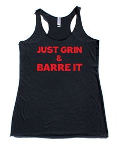 Just Grin and Barre It - Pure Barre Workout Tank by Sweatyselfie