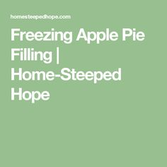 Freezing Apple Pie Filling | Home-Steeped Hope