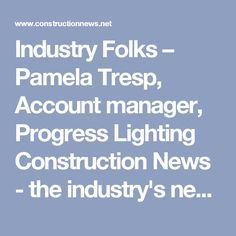 Industry Folks – Pamela Tresp, Account manager, Progress Lighting Construction News - the industry's newspaper in Texas