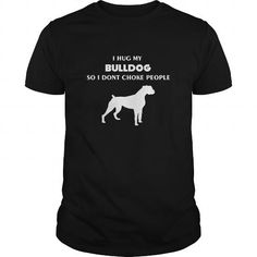 Bulldog T-shirt - I hug my Bulldog So I dont choke people