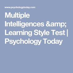 The multiple intelligence theory by Howard Gardner says that the type of intelligence we have determines our learning styles. Take the Multiple Intelligences & Learning Style Test! Learning Style Test, Learning Styles, Types Of Intelligence, Multiple Intelligences, Psychology Today, What Type, Amp