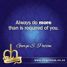 Always do more than is required of you. - George S.