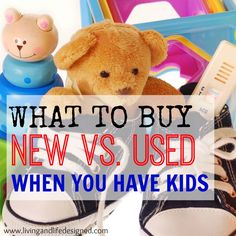 What to Buy New vs. Used When You Have Kids - YES! Babies and kids are so expensive, now I know what I should by from the store and what I can borrow or buy used.