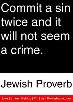 Commit a sin twice and it will not seem a crime. - Jewish Proverb #proverbs #quotes