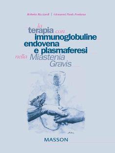 La terapia con immunoglobuline, endovena e plasmaferesi nella Miastenia Gravis (Italian Edition) by Roberta Ricciardi. $13.18. 94 pages. Publisher: Elsevier Srl (February 21, 2011)