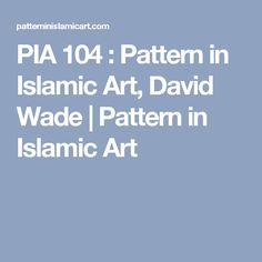 PIA 104 : Pattern in Islamic Art, David Wade | Pattern in Islamic Art