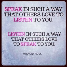 Speak in such a way that others love to listen to you. Listen in such a way that others love to speak to you. #RelationshipBuilding #RelationshipMarketing