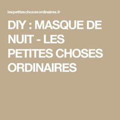 DIY : MASQUE DE NUIT - LES PETITES CHOSES ORDINAIRES