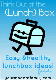 Think Out the (Lunch) Box –  Easy, Healthy and creative lunchbox ideas for your kids!