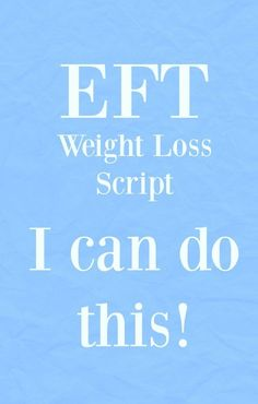 EFT Weight Loss Script _ I can do this. This script contains three rounds of EFT (Emotional Freedom Techniques) focusing on shifting the belief that you can't lose weight to I can do this, I can lose this excess weight.