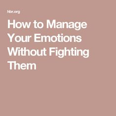 How to Manage Your Emotions Without Fighting Them