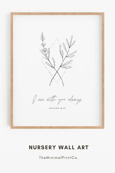 """""""I am with you always"""" Matthew 28:20 bible verse wall art is perfect to hang in nursery, kids rooms, or playrooms. Minimal christian nursery decor with floral line art. #ChristianNursery #NurseryScripture Nursery Bible Verses, Bible Verse Wall Art, Printable Bible Verses, Baby Room Wall Art, Nursery Wall Art, Nursery Decor, Christian Decor, Christian Wall Art, Fathers Day Bible Verse"""