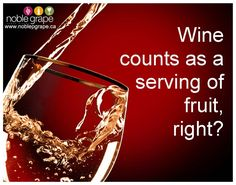 Great news!  #fruit #wine #quotes  Wine counts as a serving of fruit, right?