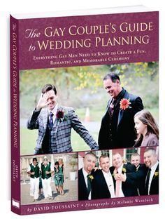 The Gay Couple's Guide to Wedding Planning: Everything Gay Men Need to Know to Create a Fun, Romantic, and Memorable Ceremony by David Toussaint- $22