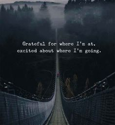 #morningthoughts #quote Grateful for where i'm at excited about where i'm going